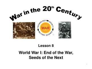 Lesson 8 World War I: End of the War, Seeds of the Next