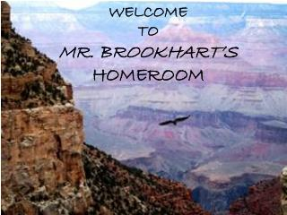 WELCOME  TO  MR. BROOKHART'S  HOMEROOM
