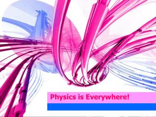 Physics is Everywhere!