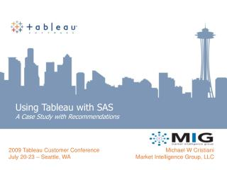 Using Tableau with SAS A Case Study with Recommendations