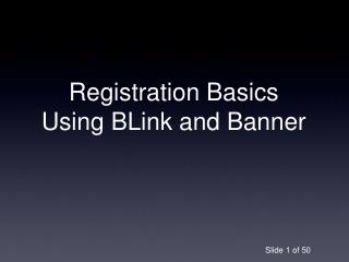 Registration Basics Using BLink and Banner