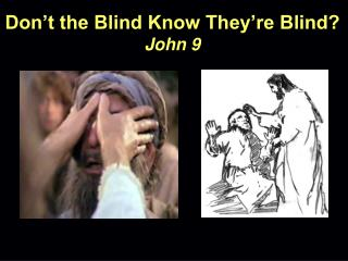 Don't the Blind Know They're Blind? John 9
