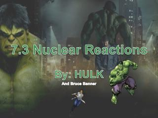 7.3 Nuclear Reactions