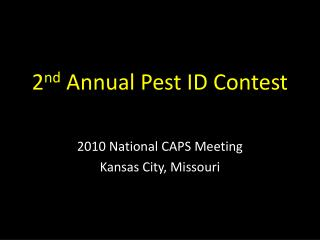 2 nd  Annual Pest ID Contest