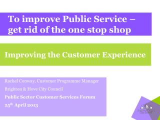 To improve Public Service – get rid of the one stop shop