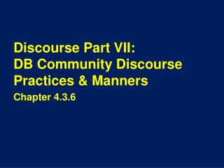 Discourse Part VII: DB Community Discourse Practices & Manners