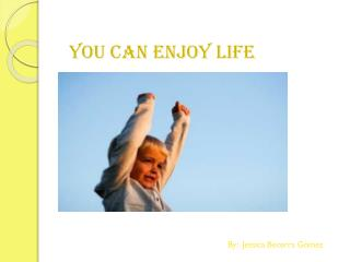 you can enjoy life