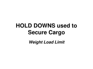 HOLD DOWNS used to Secure Cargo