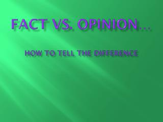 Fact vs. opinion… How to tell the difference