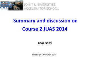 Summary and discussion on Course 2 JUAS 2014