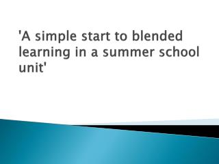'A simple start to blended   learning in a summer school unit'