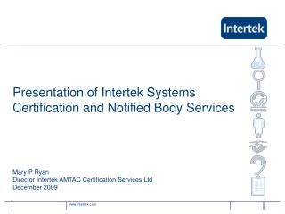 Presentation of Intertek Systems Certification and Notified Body Services  Mary P Ryan Director Intertek AMTAC Certifica