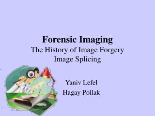Forensic Imaging The History of Image Forgery Image Splicing