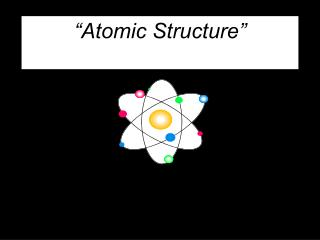 """Atomic Structure"""