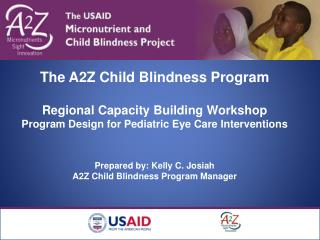 The A2Z Child Blindness Program  Regional Capacity Building Workshop