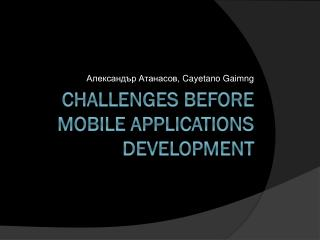 CHALLENGES BEFORE MOBILE APPLICATIONS DEVELOPMENT