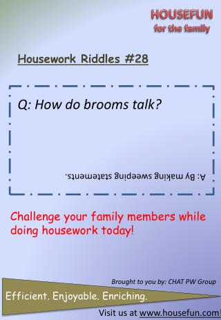 Housework Riddles #28 Q: How do brooms talk?