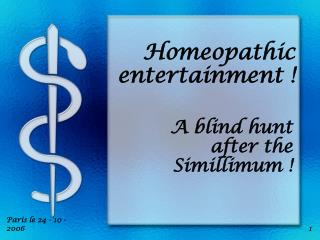 Homeopathic entertainment !