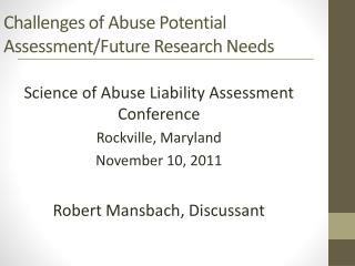 Challenges of Abuse Potential Assessment/Future Research Needs
