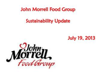 John Morrell Food Group  Sustainability Update 							July 19, 2013