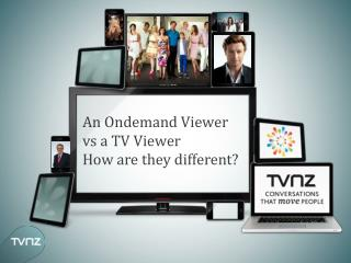 An  Ondemand  Viewer  vs  a TV Viewer How are they different?