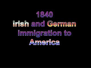1840 Irish and German immigration to  America