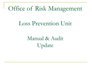 Office of Risk Management  Loss Prevention Unit  Manual  Audit  Update