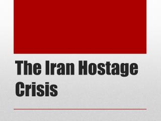 The Iran Hostage Crisis