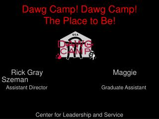 Dawg  Camp!  Dawg  Camp!  The Place to Be!