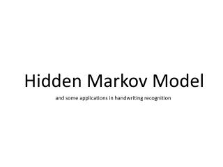 Hidden Markov Model and some applications in handwriting recognition