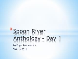 Spoon River Anthology – Day 1