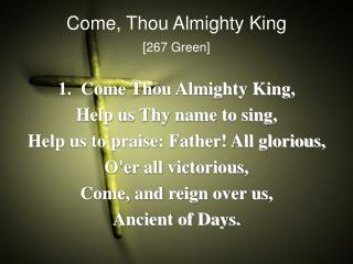 Come, Thou Almighty King [267 Green]