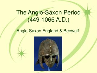 The Anglo-Saxon Period (449-1066 A.D.)