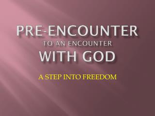 Pre-encounter to an encounter  with god