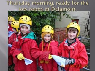 Thursday morning, ready for the low ropes at  Delamont .