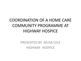 COORDINATION OF A HOME CARE COMMUNITY PROGRAMME AT HIGHWAY HOSPICE