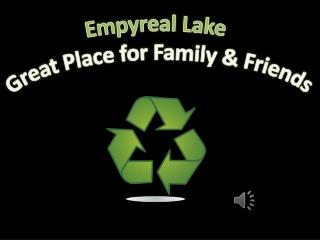 Empyreal Lake Great Place for Family & Friends