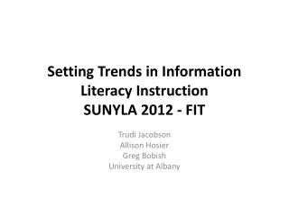 Setting Trends in Information Literacy  Instruction SUNYLA 2012 - FIT