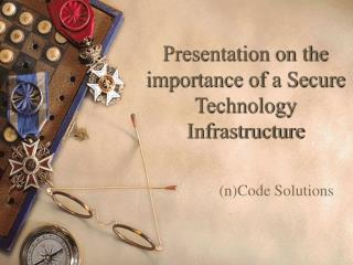 Presentation on the importance of a Secure Technology Infrastructure