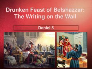 Drunken Feast of Belshazzar:  The Writing on the Wall