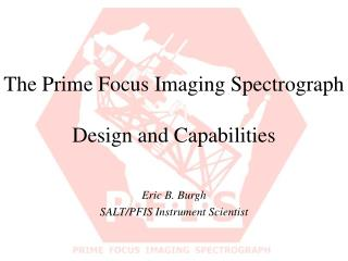 The Prime Focus Imaging Spectrograph Design and Capabilities