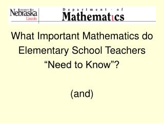 "What Important Mathematics do Elementary School Teachers  ""Need to Know""? (and)"