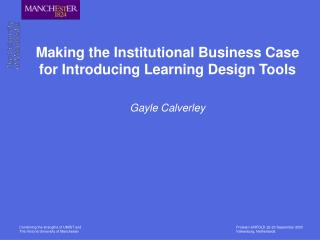 Making the Institutional Business Case for Introducing Learning Design Tools Gayle Calverley