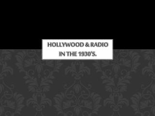 Hollywood & radio in the 1930's.