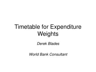 Timetable for Expenditure Weights