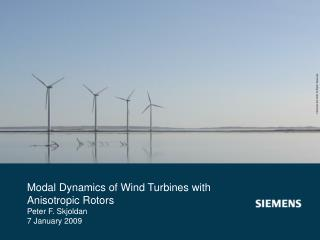 Modal Dynamics of Wind Turbines with Anisotropic Rotors Peter F. Skjoldan 7 January 2009