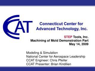 Modeling & Simulation National Center for Aerospace Leadership CCAT Engineer: Chris Pfeifer CCAT Presenter: Brian Ki