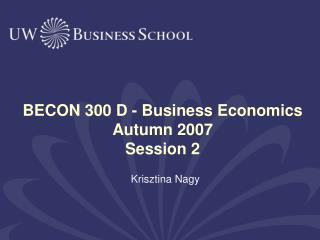 BECON 300 D - Business Economics  Autumn 2007 Session 2