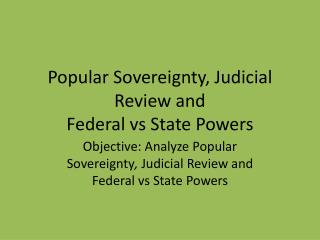 Popular Sovereignty, Judicial Review and Federal vs State Powers
