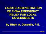 LADOTD ADMINISTRATION OF FHWA EMERGENCY RELIEF FOR LOCAL GOVERNMENTS  by Rhett A. Desselle, P.E.